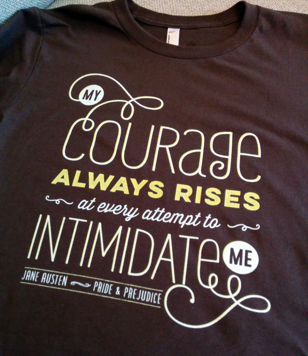 "New T-Shirt Design: Jane Austen's ""My courage always rises"""